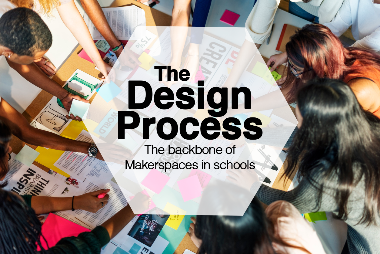 The Design Process: The backbone of school Makerspaces