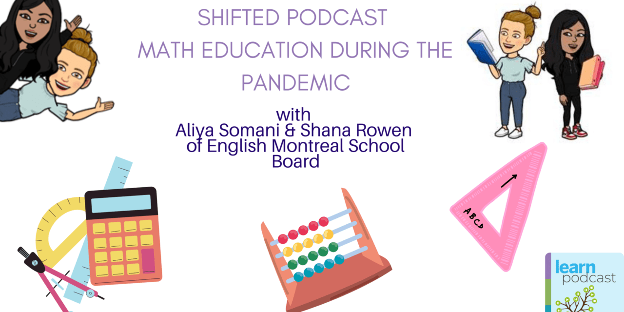 ShiftED Podcast: Math education during the pandemic with Aliya Somani and Shana Rowen